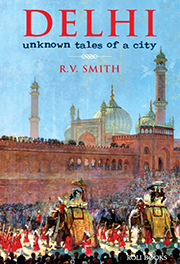 Delhi, Unknown tales of a city de Ronald Vivian Smith Éditions Roli Books The Lotus Collection Publication : 2015 208 pages
