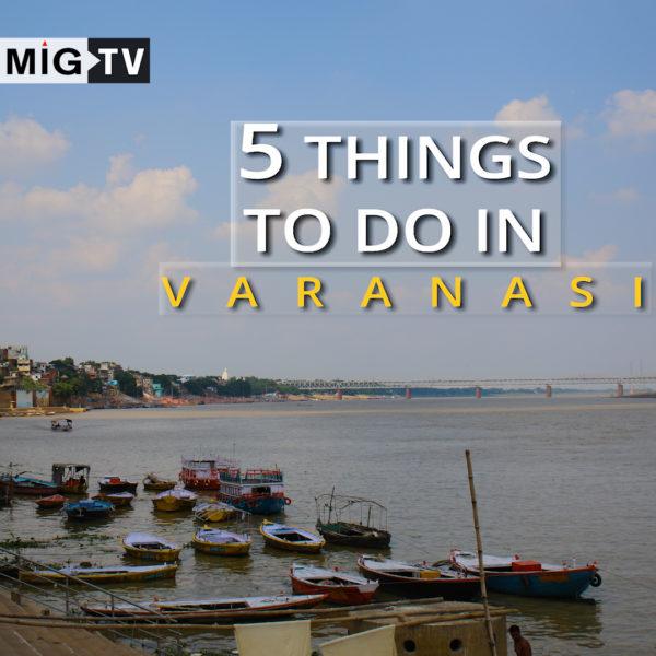 Five things to do in Varanasi